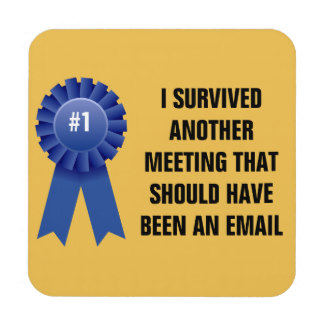 i_survived_another_meeting_that_should_have_been_a_coaster-r3f69992d060f419983ddf6d9e665d159_ambkq_8byvr_324